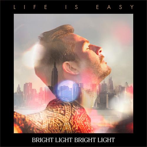 BRIGHT LIGHT BRIGHT LIGHT LIFE IS EASY